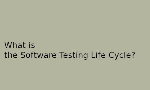 What is the software testing life cycle?
