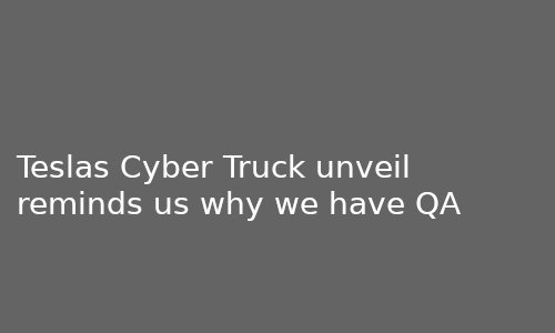 Teslas_Cyber_Truck_unveil_reminds_us_why_we_have_QA