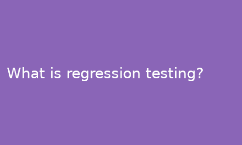 what_is_regression_testing