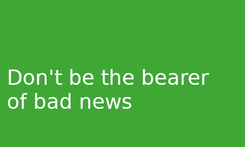Don't_be_the_bearer_of_bad_news