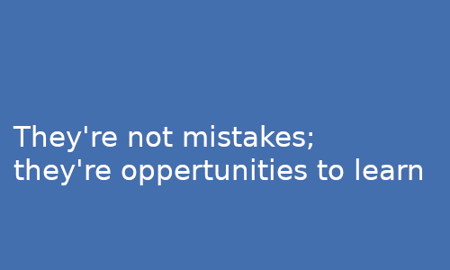They're_not_mistakes_they're_oppertunities_to_learn