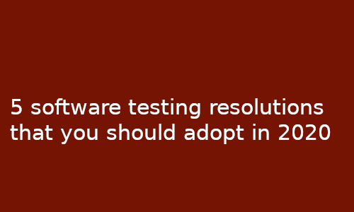 5_testing_resolutions_that_you_should_adopt_in_2020