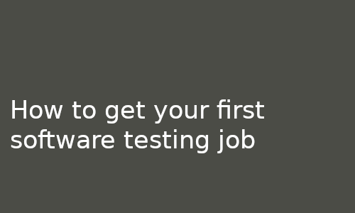 How to get your first software testing job