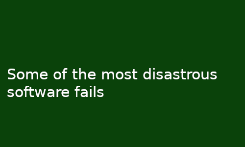 Some of the most disastrous software fails